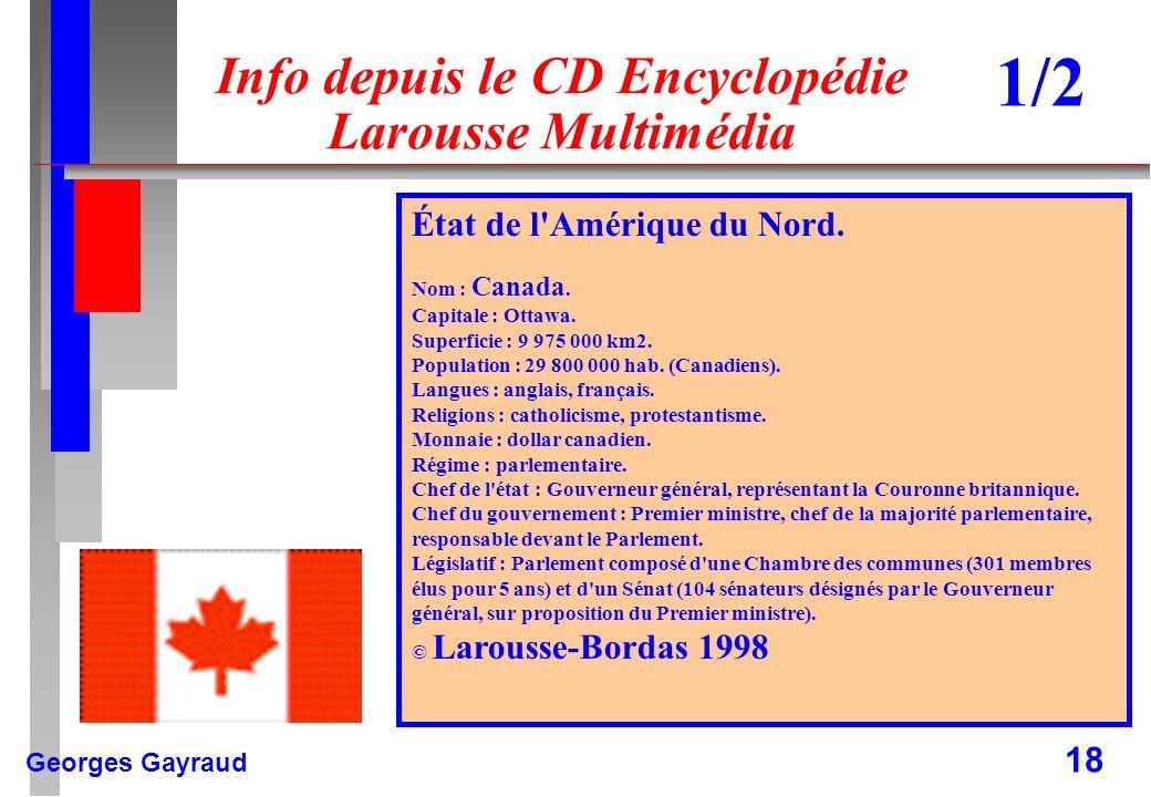 Georges Gayraud 18 Info depuis le CD Encyclopédie Larousse Multimédia État de l'Amérique du Nord. Nom : Canada. Capitale : Ottawa. Superficie : 9 975