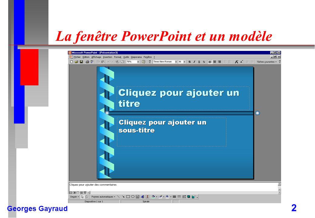 Georges Gayraud 2 La fenêtre PowerPoint et un modèle