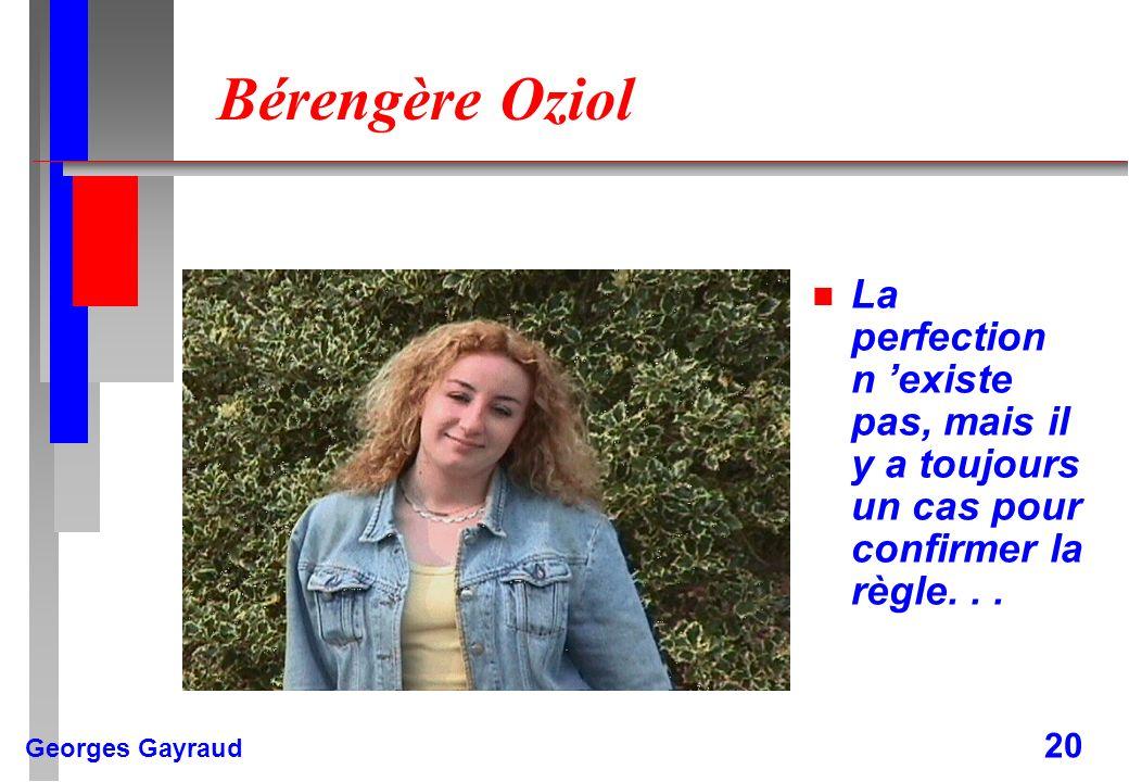 Georges Gayraud 20 Bérengère Oziol n La perfection n existe pas, mais il y a toujours un cas pour confirmer la règle...