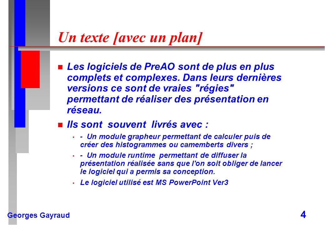 Georges Gayraud 4 Un texte [avec un plan] n Les logiciels de PreAO sont de plus en plus complets et complexes. Dans leurs dernières versions ce sont d