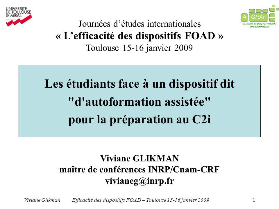 Viviane GlikmanEfficacité des dispositifs FOAD – Toulouse 15-16 janvier 20091 Viviane GLIKMAN maître de conférences INRP/Cnam-CRF vivianeg@inrp.fr Les