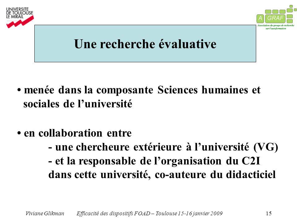 Viviane GlikmanEfficacité des dispositifs FOAD – Toulouse 15-16 janvier 200915 Une recherche évaluative menée dans la composante Sciences humaines et