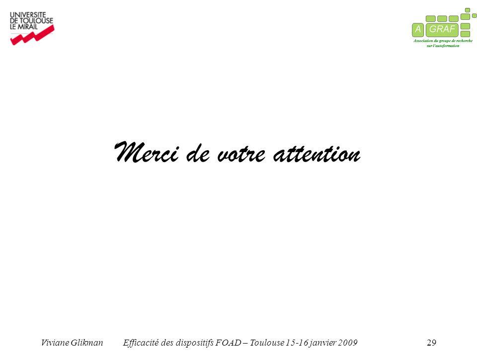 Viviane GlikmanEfficacité des dispositifs FOAD – Toulouse 15-16 janvier 200929 Merci de votre attention