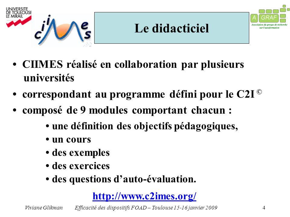 Viviane GlikmanEfficacité des dispositifs FOAD – Toulouse 15-16 janvier 20094 Le didacticiel CIIMES réalisé en collaboration par plusieurs universités