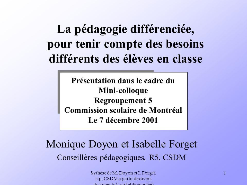 Sythèse de M. Doyon et I. Forget, c.p. CSDM à partir de divers documents (voir bibliographie) 1 La pédagogie différenciée, pour tenir compte des besoi