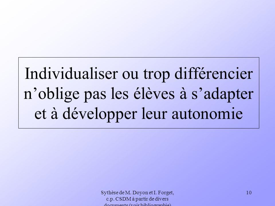 Sythèse de M. Doyon et I. Forget, c.p. CSDM à partir de divers documents (voir bibliographie) 10 Individualiser ou trop différencier noblige pas les é