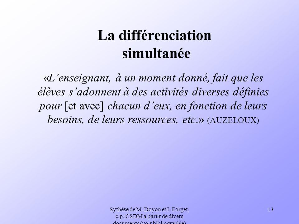 Sythèse de M. Doyon et I. Forget, c.p. CSDM à partir de divers documents (voir bibliographie) 13 La différenciation simultanée «Lenseignant, à un mome