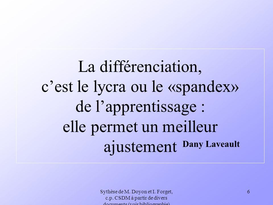 Sythèse de M. Doyon et I. Forget, c.p. CSDM à partir de divers documents (voir bibliographie) 6 La différenciation, cest le lycra ou le «spandex» de l