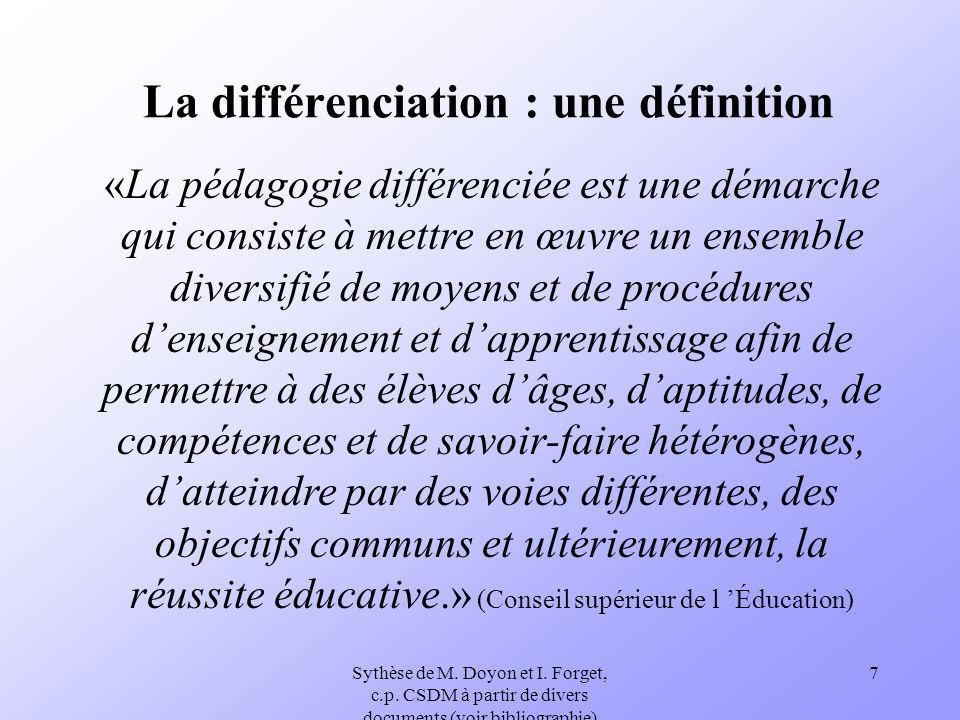 Sythèse de M. Doyon et I. Forget, c.p. CSDM à partir de divers documents (voir bibliographie) 7 La différenciation : une définition «La pédagogie diff