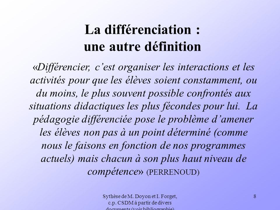 Sythèse de M. Doyon et I. Forget, c.p. CSDM à partir de divers documents (voir bibliographie) 8 La différenciation : une autre définition «Différencie