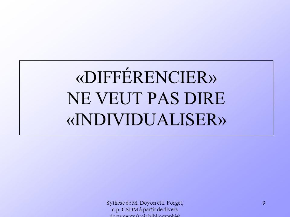 Sythèse de M. Doyon et I. Forget, c.p. CSDM à partir de divers documents (voir bibliographie) 9 «DIFFÉRENCIER» NE VEUT PAS DIRE «INDIVIDUALISER»