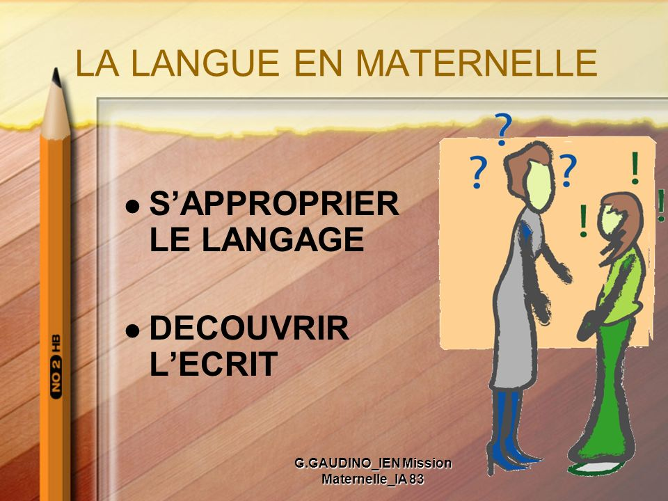 LA LANGUE EN MATERNELLE SAPPROPRIER LE LANGAGE DECOUVRIR LECRIT G.GAUDINO_IEN Mission Maternelle_IA 83