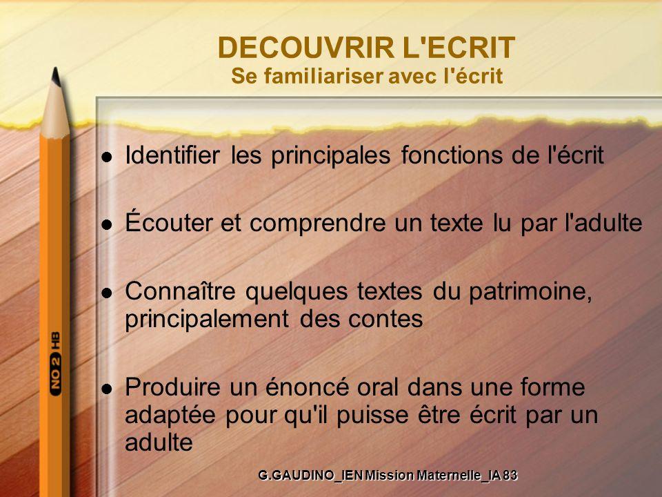 DECOUVRIR L'ECRIT Se familiariser avec l'écrit Identifier les principales fonctions de l'écrit Écouter et comprendre un texte lu par l'adulte Connaîtr