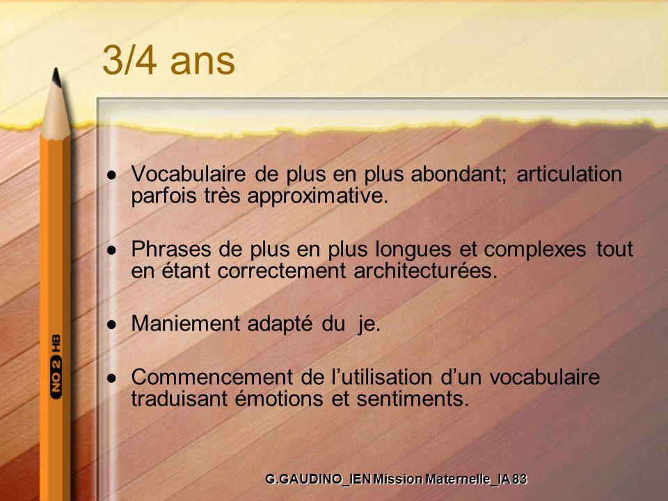 3/4 ans Vocabulaire de plus en plus abondant; articulation parfois très approximative. Phrases de plus en plus longues et complexes tout en étant corr