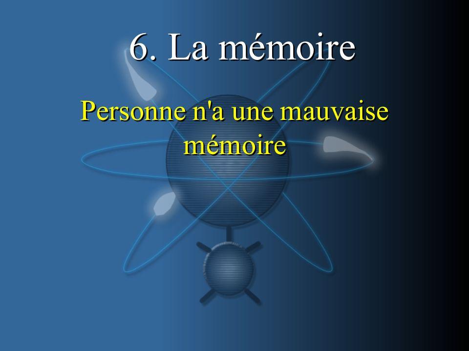 6. La mémoire Personne n'a une mauvaise mémoire