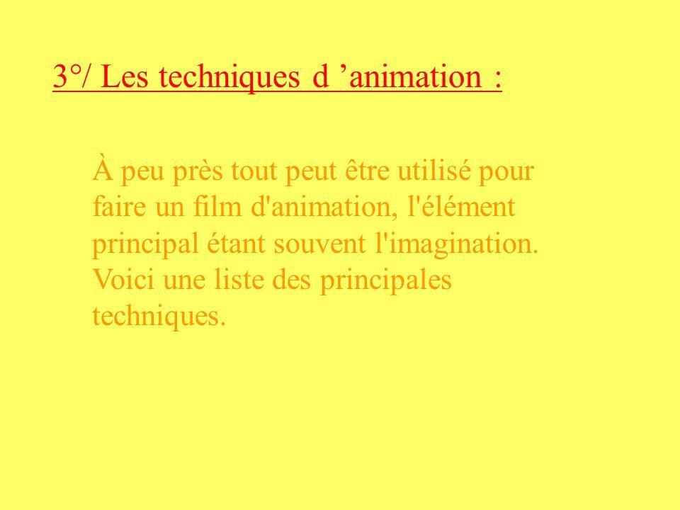3°/ Les techniques d animation : À peu près tout peut être utilisé pour faire un film d'animation, l'élément principal étant souvent l'imagination. Vo