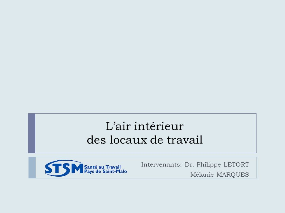 Lair intérieur des locaux de travail Intervenants: Dr. Philippe LETORT Mélanie MARQUES