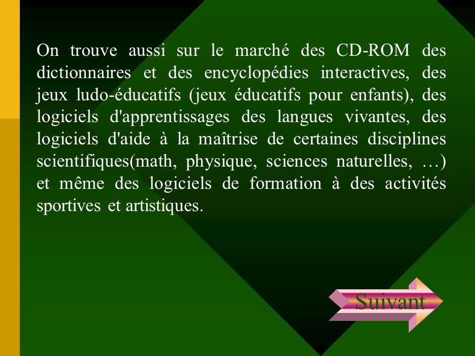 On trouve aussi sur le marché des CD-ROM des dictionnaires et des encyclopédies interactives, des jeux ludo-éducatifs (jeux éducatifs pour enfants), d