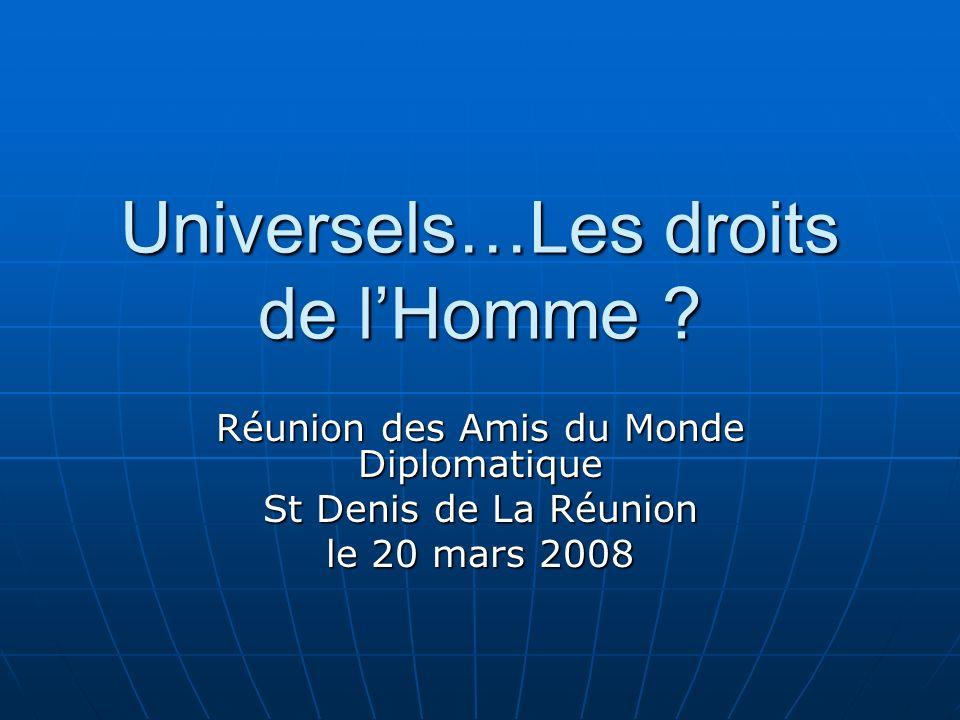 Universels…Les droits de lHomme ? Réunion des Amis du Monde Diplomatique St Denis de La Réunion le 20 mars 2008