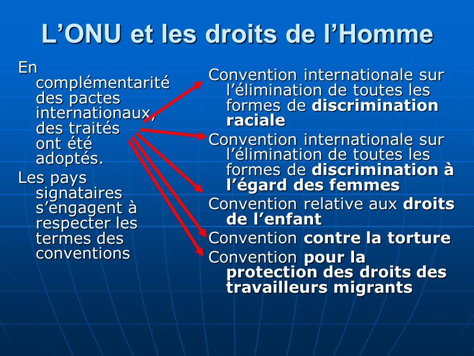 LONU et les droits de lHomme En complémentarité des pactes internationaux, des traités ont été adoptés. Les pays signataires sengagent à respecter les