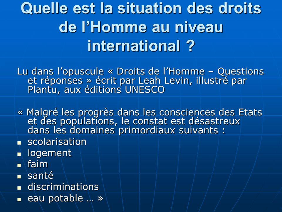 Quelle est la situation des droits de lHomme au niveau international ? Lu dans lopuscule « Droits de lHomme – Questions et réponses » écrit par Leah L