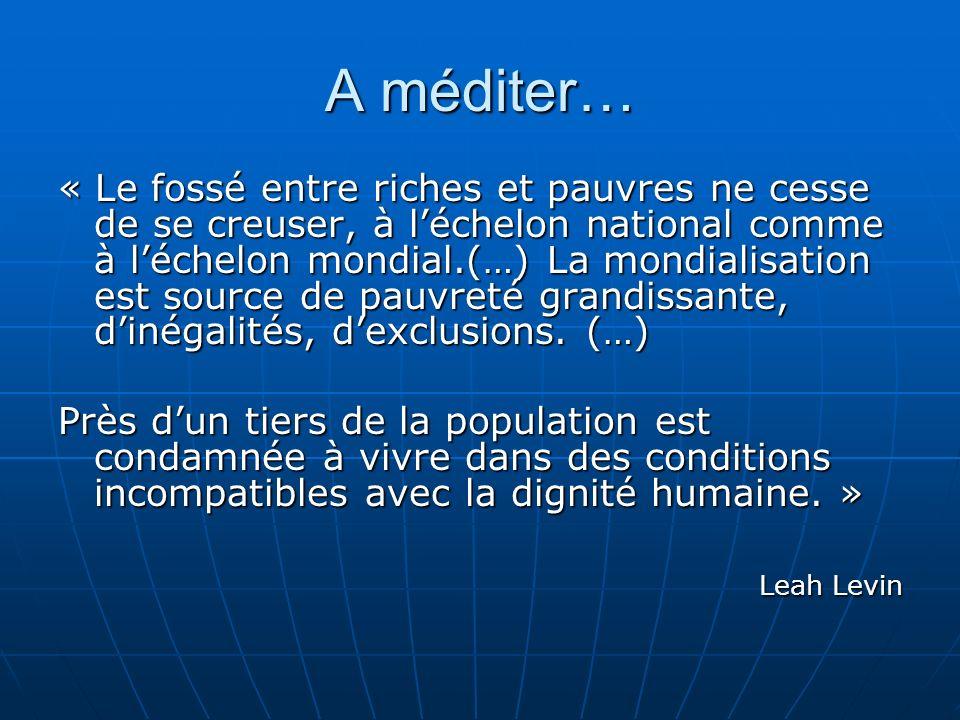 A méditer… « Le fossé entre riches et pauvres ne cesse de se creuser, à léchelon national comme à léchelon mondial.(…) La mondialisation est source de