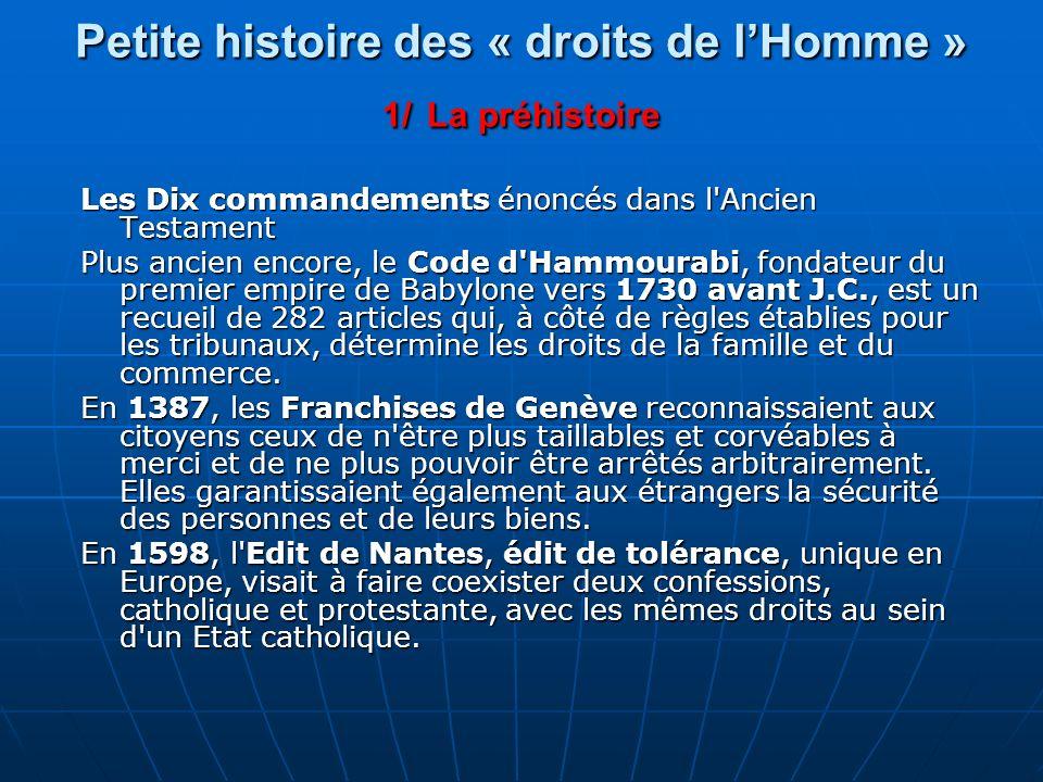 Petite histoire des « droits de lHomme » 1/ La préhistoire Les Dix commandements énoncés dans l'Ancien Testament Plus ancien encore, le Code d'Hammour