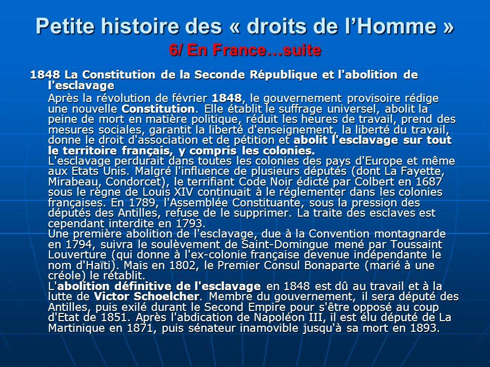 Petite histoire des « droits de lHomme » 6/ En France…suite 1848 La Constitution de la Seconde République et l'abolition de l'esclavage Après la révol