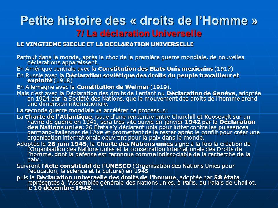 Petite histoire des « droits de lHomme » 7/ La déclaration Universelle LE VINGTIEME SIECLE ET LA DECLARATION UNIVERSELLE Partout dans le monde, après