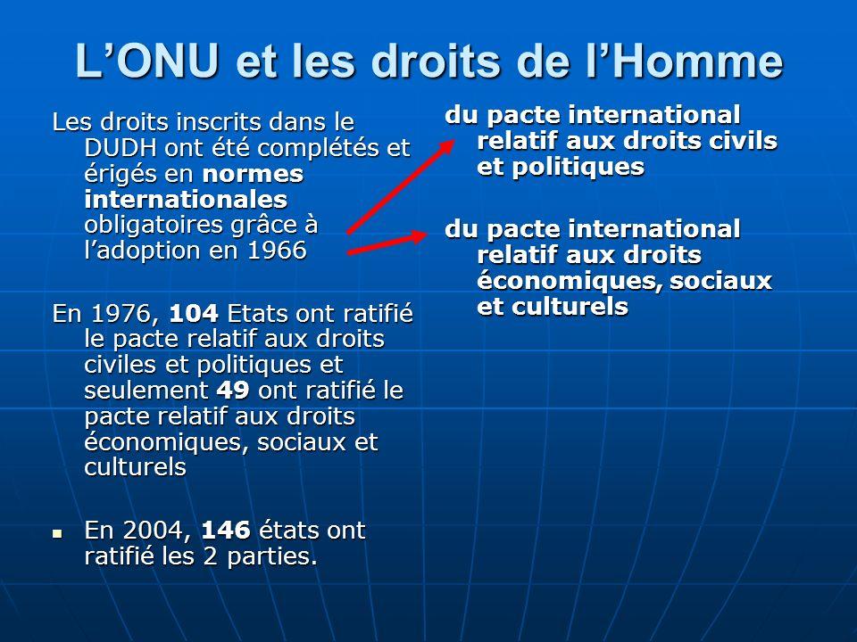 LONU et les droits de lHomme Les droits inscrits dans le DUDH ont été complétés et érigés en normes internationales obligatoires grâce à ladoption en