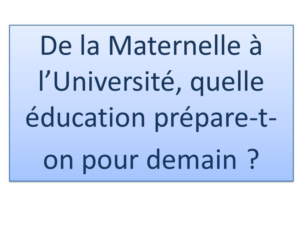 De la Maternelle à lUniversité, quelle éducation prépare-t- on pour demain ?