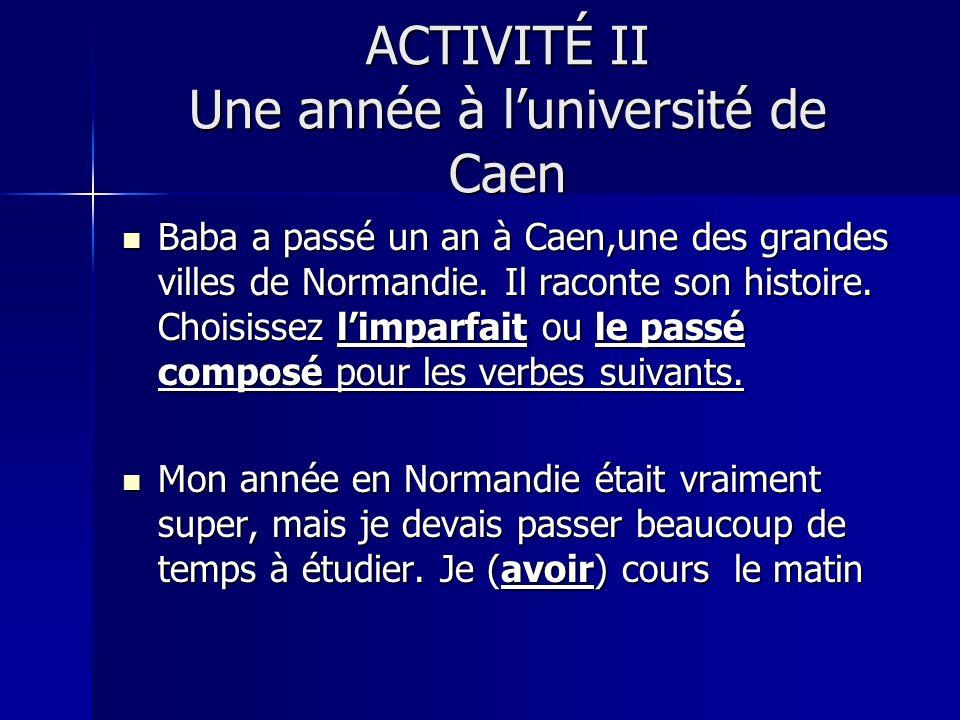 ACTIVITÉ II Une année à luniversité de Caen Baba a passé un an à Caen,une des grandes villes de Normandie.