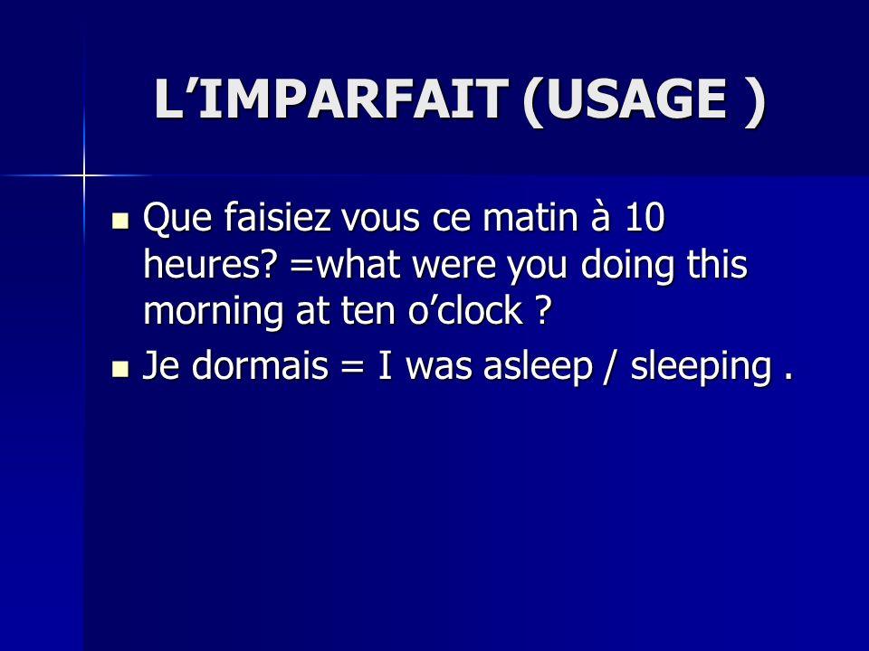 LIMPARFAIT (USAGE ) Que faisiez vous ce matin à 10 heures.
