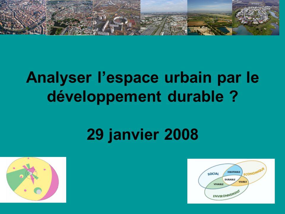 Analyser lespace urbain par le développement durable ? 29 janvier 2008