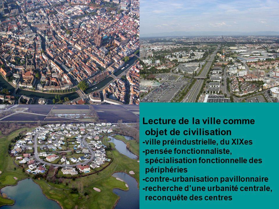 Lecture de la ville comme objet de civilisation -ville préindustrielle, du XIXes -pensée fonctionnaliste, spécialisation fonctionnelle des périphéries
