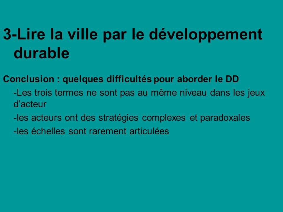 3-Lire la ville par le développement durable Conclusion : quelques difficultés pour aborder le DD -Les trois termes ne sont pas au même niveau dans le