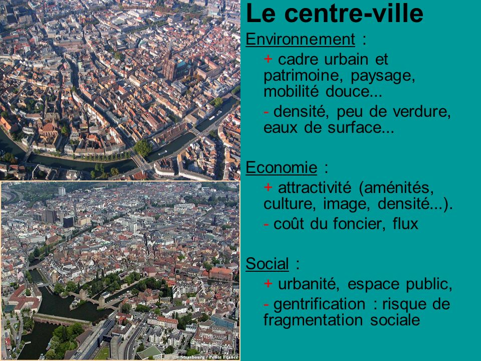 Le centre-ville Environnement : + cadre urbain et patrimoine, paysage, mobilité douce... - densité, peu de verdure, eaux de surface... Economie : + at