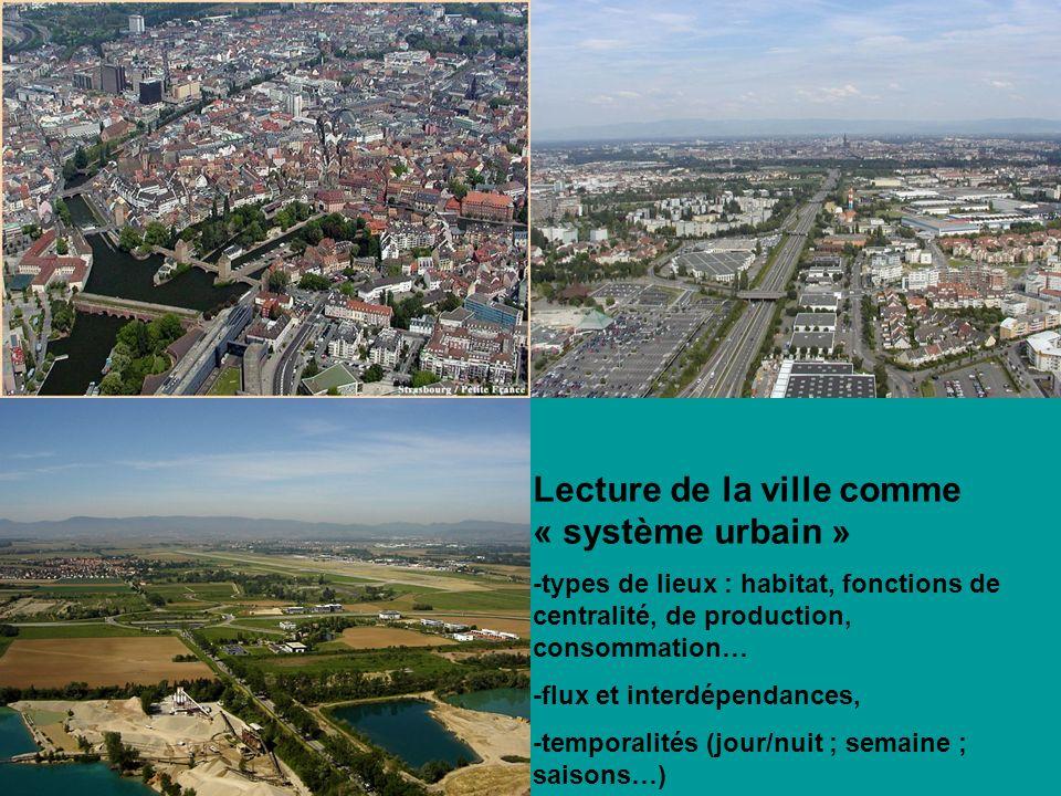Lecture de la ville comme « système urbain » -types de lieux : habitat, fonctions de centralité, de production, consommation… -flux et interdépendance