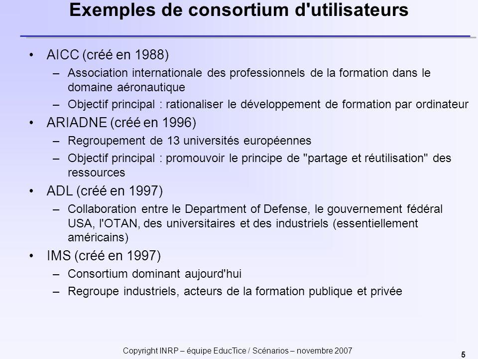 Copyright INRP – équipe EducTice / Scénarios – novembre 2007 5 Exemples de consortium d'utilisateurs AICC (créé en 1988) –Association internationale d