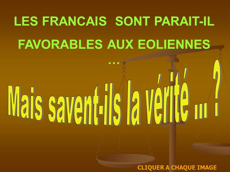 LES FRANCAIS SONT PARAIT-IL FAVORABLES AUX EOLIENNES … CLIQUER A CHAQUE IMAGE