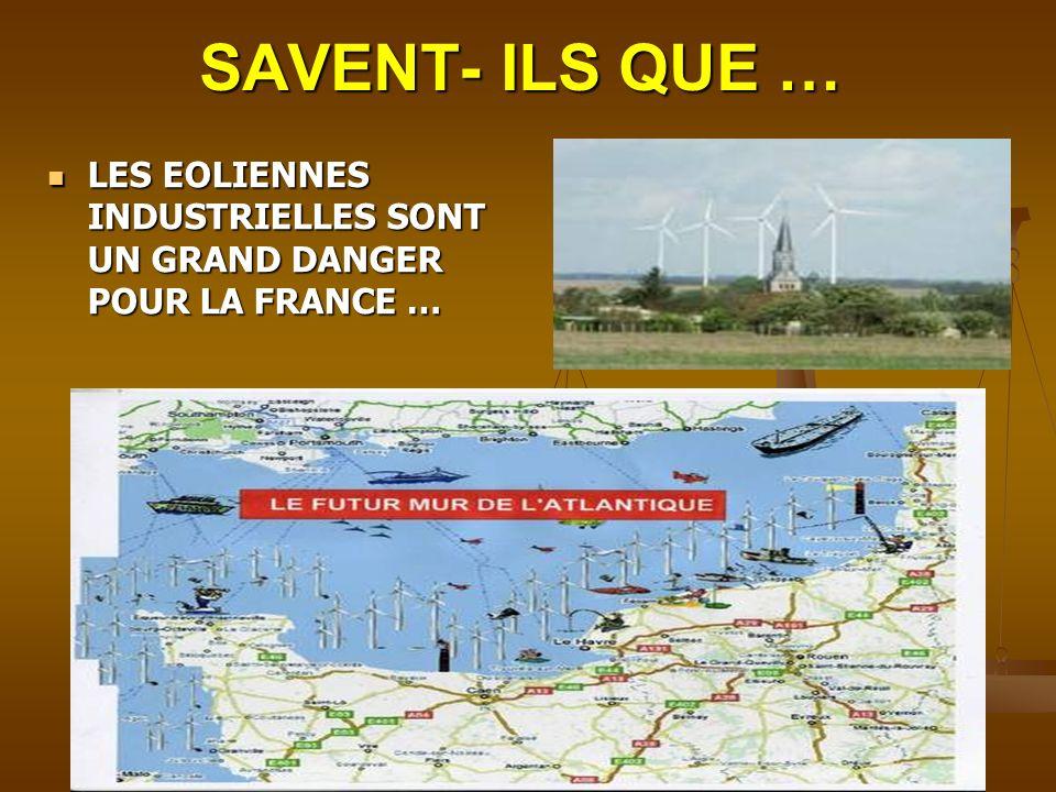 SAVENT- ILS QUE … LES EOLIENNES INDUSTRIELLES SONT UN GRAND DANGER POUR LA FRANCE … LES EOLIENNES INDUSTRIELLES SONT UN GRAND DANGER POUR LA FRANCE …