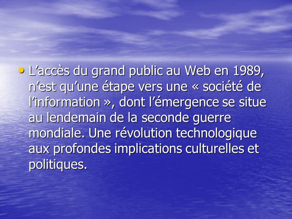 Laccès du grand public au Web en 1989, nest quune étape vers une « société de linformation », dont lémergence se situe au lendemain de la seconde guer