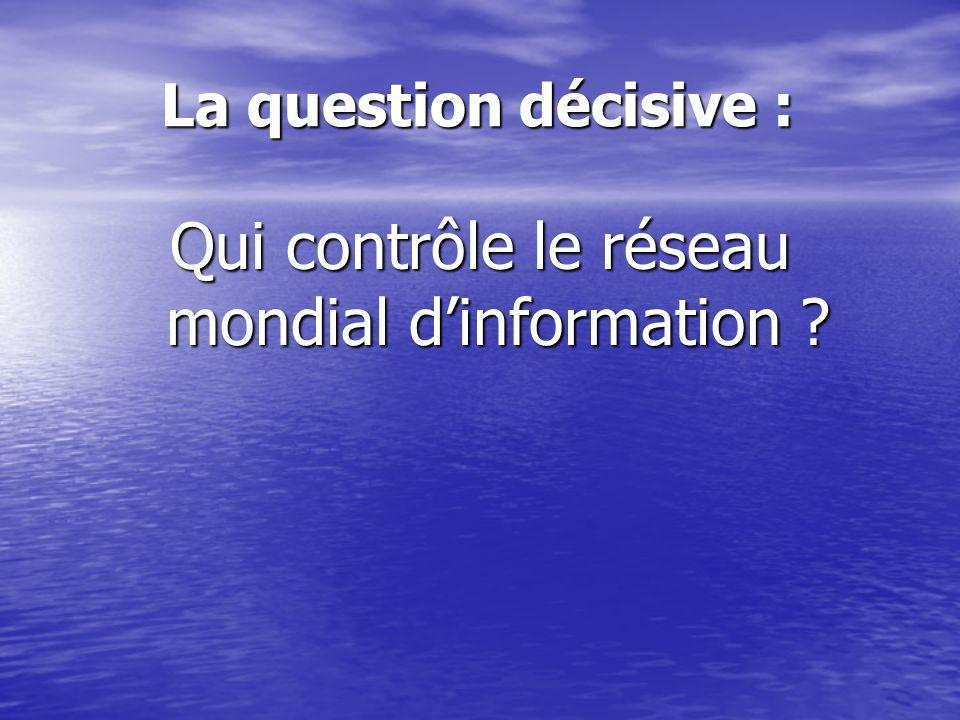 La question décisive : La question décisive : Qui contrôle le réseau mondial dinformation ?