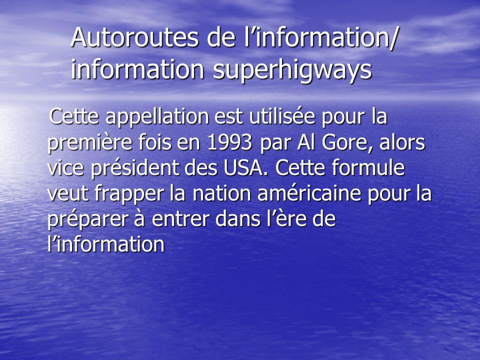 Autoroutes de linformation/ information superhigways Autoroutes de linformation/ information superhigways Cette appellation est utilisée pour la premi
