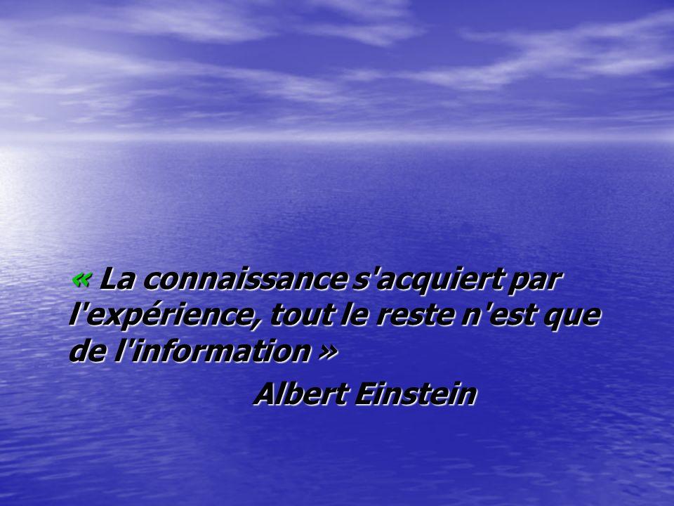 « La connaissance s'acquiert par l'expérience, tout le reste n'est que de l'information » « La connaissance s'acquiert par l'expérience, tout le reste