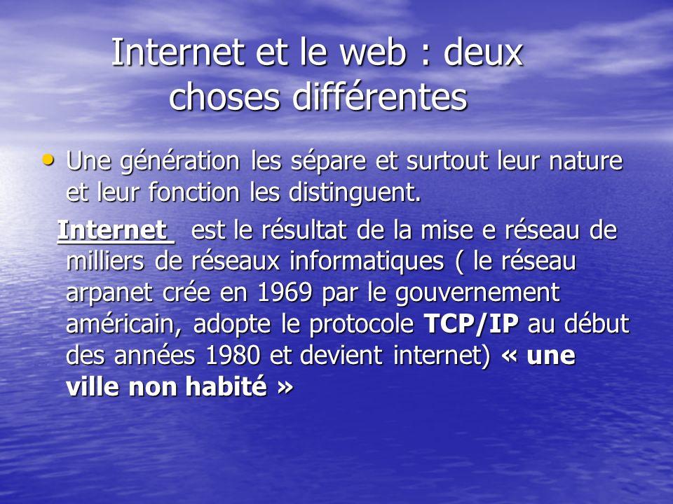 Internet et le web : deux choses différentes Internet et le web : deux choses différentes Une génération les sépare et surtout leur nature et leur fon