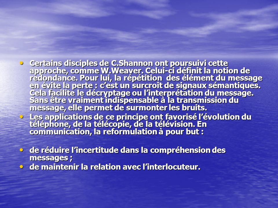 Certains disciples de C.Shannon ont poursuivi cette approche, comme W.Weaver. Celui-ci définit la notion de redondance. Pour lui, la répétition des él