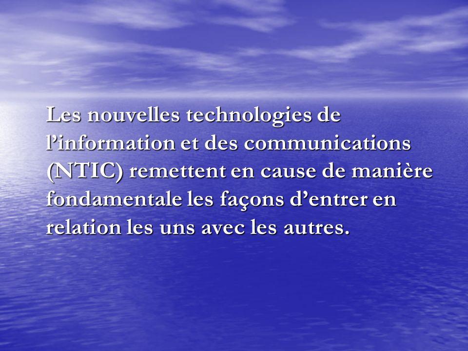 Les nouvelles technologies de linformation et des communications (NTIC) remettent en cause de manière fondamentale les façons dentrer en relation les