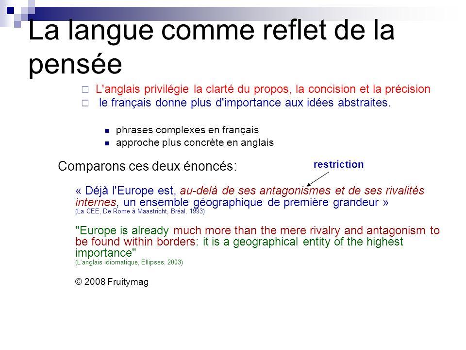 La langue comme reflet de la pensée L'anglais privilégie la clarté du propos, la concision et la précision le français donne plus d'importance aux idé
