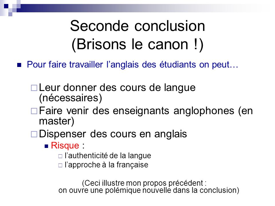 Seconde conclusion (Brisons le canon !) Pour faire travailler langlais des étudiants on peut… Leur donner des cours de langue (nécessaires) Faire veni